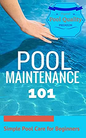 Outdoor Pool: Pool Maintenance - Pool Care Guide for Beginners - Home  Swimming Pool (Pool Care - Pool Chemistry - Pool Maintenance - Pool  Cleaning ...