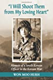 """I Will Shoot Them from My Loving Heart"": Memoir of a South Korean Officer in the Korean War"