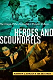 Heroes and Scoundrels: The Image of the Journalist in Popular Culture (History of Communication)