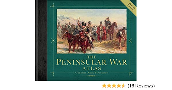 The Peninsular War Atlas (Revised) (General Military): Nick Lipscombe: 9781472807731: Amazon.com: Books