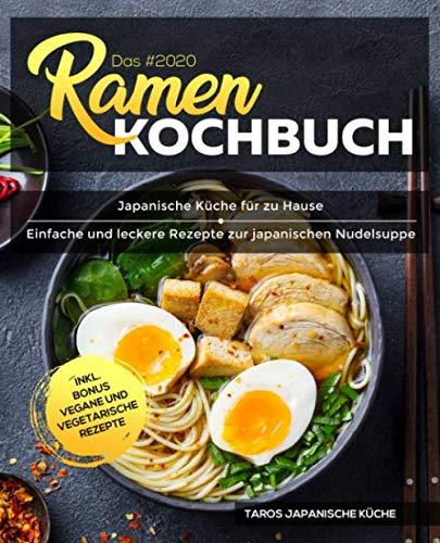 Das 2020 Ramen Kochbuch Japanische Kuche Fur Zu Hause Einfache Und Leckere Rezepte Zur Japanischen Nudelsuppe Inkl Bonus Vegane Und Vegetarische Rezepte German Edition Japanische Kuche Taros 9798655304529 Amazon Com Books