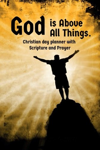 Christian day planner with Scripture and Prayer God is Above All Things.: Daily Planners All, Calendar, Notebook, To-Do List Book, Christian Planner (Undated Daily To Do list) (Volume 1) (Best Cross Platform Calendar)
