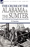 The Cruise of the Alabama and the Sumter, R. Semmes, 1846778816
