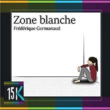 Zone blanche | Livre audio Auteur(s) : Frédérique Germanaud Narrateur(s) : Linda Lopez