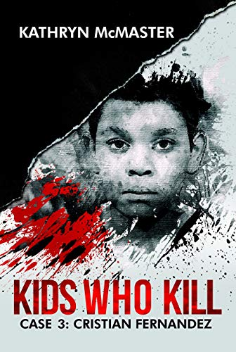 Kids who Kill: Cristian Fernandez: True Crime Press Series 1, Book 3