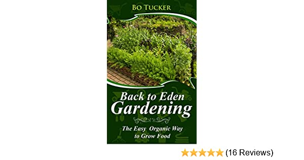 Back to eden gardening the easy organic way to grow food back to eden gardening the easy organic way to grow food homesteading freedom kindle edition by bo tucker crafts hobbies home kindle ebooks fandeluxe Images