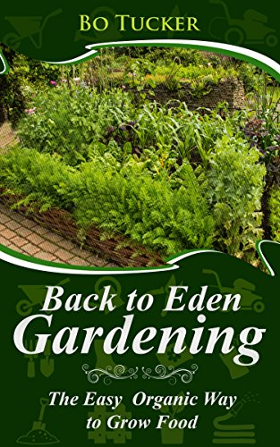 Back to Eden Gardening: The Easy Organic Way to Grow Food (Homesteading Freedom) by [Tucker, Bo]