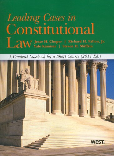 Leading Cases in Constitutional Law, A Compact Casebook for a Short Course, 2011 (American Casebook)