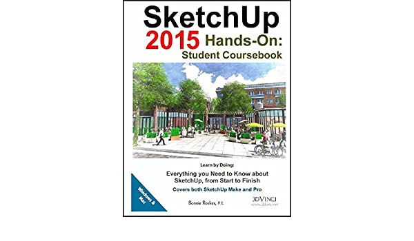 SketchUp 2015 Hands-On: Student Coursebook: Bonnie Roskes
