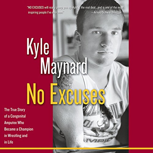 No Excuses: The True Story of a Congenital Amputee Who Became a Champion in Wrestling and in Life