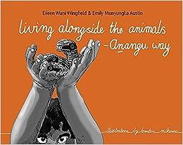Eileen Wingfield - Living Alongside The Animals - Anangu Way