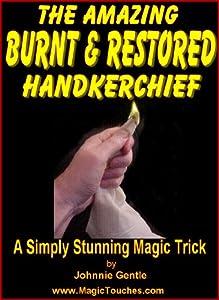 THE AMAZING BURNT & RESTORED HANDKERCHIEF (Amazing Magic Tricks Book 4)