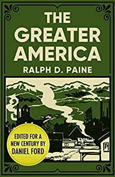 The Greater America: An Epic Journey Through a Vibrant New Country by [Paine, Ralph D., Ford, Daniel]