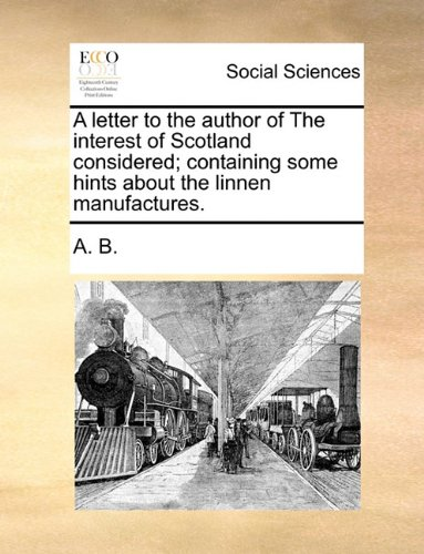 Download A letter to the author of The interest of Scotland considered; containing some hints about the linnen manufactures. ebook