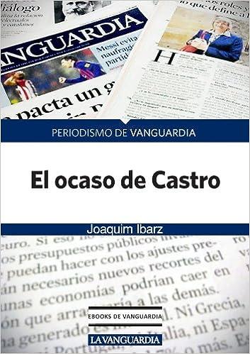 Téléchargez des livres électroniques gratuitsEl ocaso de Castro (Spanish Edition) (French Edition) RTF by Joaquim Ibarz B006FRRGPE