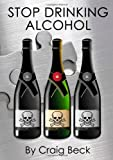 Stop Drinking Alcohol: Quit Drinking with the Alcohol Lied to me Method