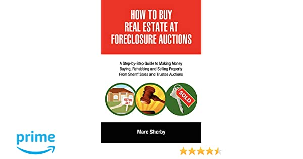 How To Buy Real Estate At Foreclosure Auctions: A Step-by-step Guide