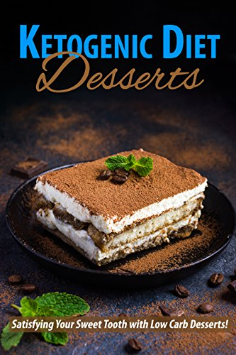 Ketogenic Diet Desserts: Satisfying Your Sweet Tooth with Low Carb Desserts! by [Stevens, JR]