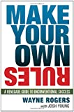 Make Your Own Rules, Wayne Rogers, 0814416578