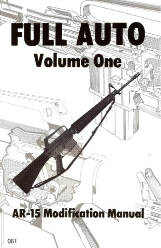 Full Auto, Volume 1: AR-15 Modification Manual (The Combat (Full Auto Firearms)