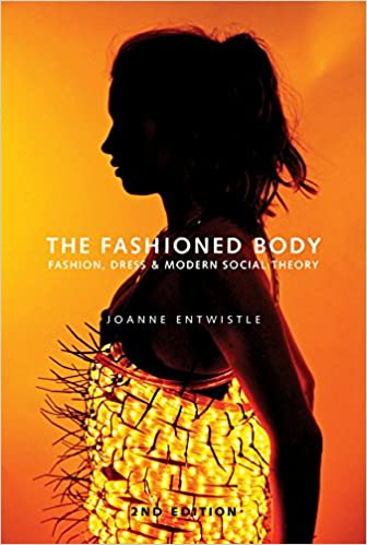 The Fashioned Body: Fashion, Dress and Social Theory ...