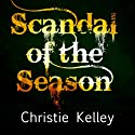 Scandal of the Season Audiobook by Christie Kelley Narrated by Ashford MacNab