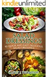 Salad Dressing: 50 Quick and Easy Epic Salad Dressing that everyone would love to enjoy