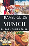 Munich 2019 : 20 Cool Things to do during your Trip to Munich, Germany: Top 20 Local Places You Can t Miss! (Travel Guide Munich- Germany)