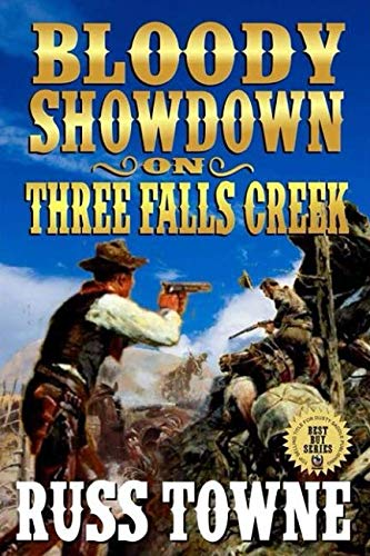 Bloody Showdown on Three Falls Creek: Eight Western Adventure Stories From Russ Towne