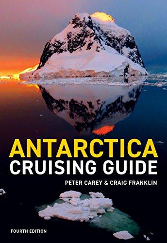 (Antarctica Cruising Guide: Fourth edition: Includes Antarctic Peninsula, Falkland Islands, South Georgia and Ross Sea )