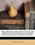 Dieu Ordonne Que, Dans l'Église du Christ, les Petits Enfans Lui Soient Consacrés Par le Sceau du Baptême..., , 1272052699