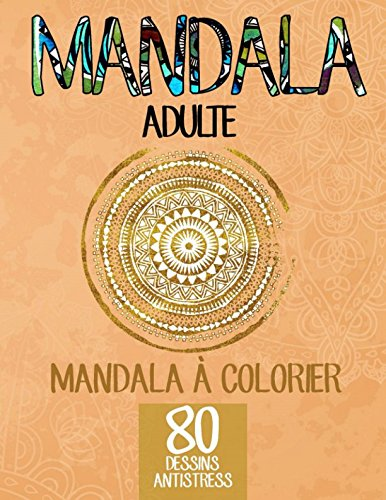 Mandala adulte: Mandala à colorier, 80 dessins antistress Broché – 6 avril 2018 Coloriage Mandala Independently published 1980741158 Self-Help / Creativity