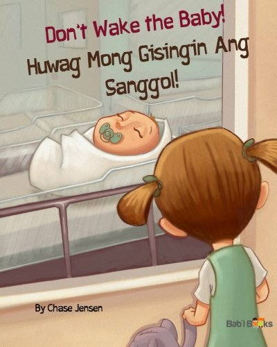 Don't Wake the Baby!: Huwag Mong Gisingin Ang Sanggol! : Babl Children's Books in Tagalog and English (Tagalog and English Edition)