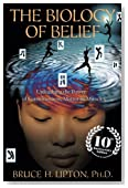 The Biology of Belief 10th Anniversary Edition: Unleashing the Power of Consciousness, Matter & Miracles