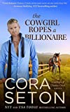 Front cover for the book The Cowgirl Ropes a Billionaire by Cora Seton