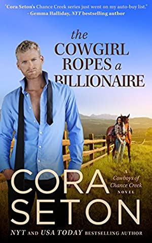 The Cowgirl Ropes a Billionaire (Cowboys of Chance Creek, Book 4) - Chance Ranch