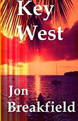 Key West: Tequila, a Pinch of Salt and a Quirky Slice of America by Jon Breakfield (2012-06-05)