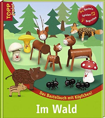 Im Wald: Das Bastelbuch mit Köpfchen (TOPP Junior)