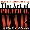 The Art of Political War and Other Radical Pursuits Audiobook by David Horowitz Narrated by Jeff Riggenbach