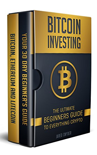 Bitcoin Investing : The ultimate beginners guide to everything crypto