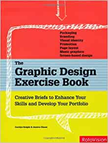 The Graphic Design Exercise Book: Creative Briefs to