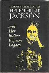 Helen Hunt Jackson and Her Indian Reform Legacy (American Studies Series)