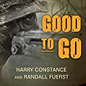 Good to Go: The Life and times of a Decorated Member of the U.S. Navy's Elite Seal Team Two Audiobook by Harry Constance, Randall Fuerst Narrated by Todd McLaren