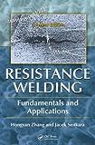 Resistance Welding, Hongyan Zhang and Jacek Senkara, 1439853711