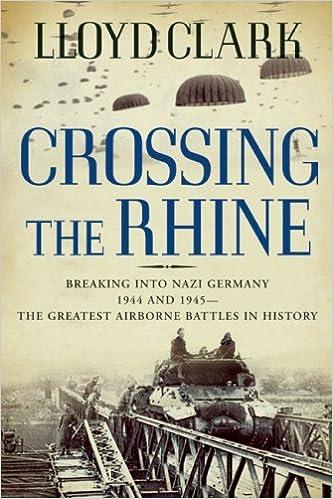 Lataa sähköisiä e-kirjoja Crossing the Rhine: Breaking into Nazi Germany 1944 and 1945-The Greatest Airborne Battles in History by Lloyd Clark PDF