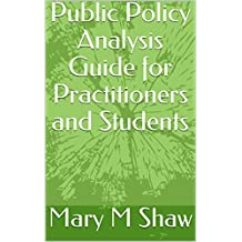 Public Policy Analysis Guide for Practitioners and Students
