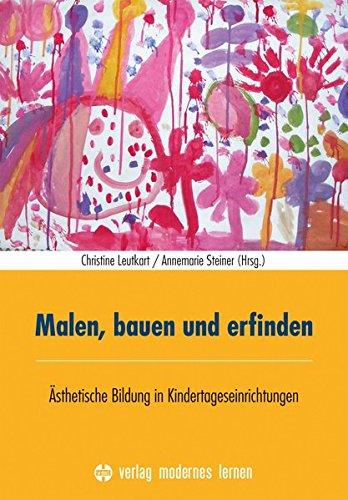 Malen, bauen und erfinden: Ästhetische Bildung in Kindertageseinrichtungen