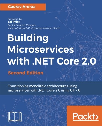 Building Microservices with .NET Core 2.0 - Second Edition: Transitioning monolithic architectures using microservices with .NET Core 2.0 using C# 7.0 by Packt Publishing - ebooks Account