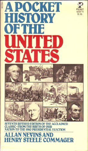 A Pocket History of the United States: Seventh Revised Edition of the Acclaimed Classic-From the Birth of our Nation to the 1980 Presidential Election
