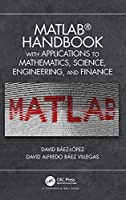 MATLAB Handbook with Applications to Mathematics, Science, Engineering, and Finance Front Cover